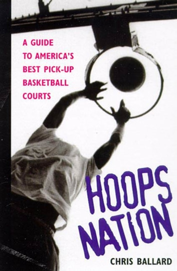 Hoops Nation - A Guide to America's Best Pick-Up Basketball eBook by Chris Ballard