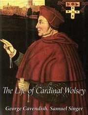 The Life of Cardinal Wolsey ebook by George Cavendish