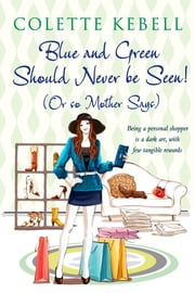 Blue and Green Should Never Be Seen! (Or so Mother Says) ebook by Kebell Colette,Roberts Patrick,Gardiner Lizzie