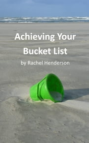 Achieving Your Bucket List ebook by Rachel Henderson