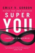 Super You ebook by Emily V. Gordon