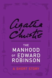 The Manhood of Edward Robinson - A Short Story ebook by Agatha Christie