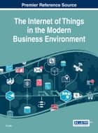 The Internet of Things in the Modern Business Environment ebook by In Lee