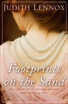 Footprints on the Sand - An epic novel of courage, passion and enduring love ebook by Judith Lennox
