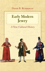 Early Modern Jewry - A New Cultural History ebook by David B. Ruderman