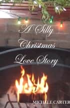 A Silly Christmas Love Story ebook by Michele Carter