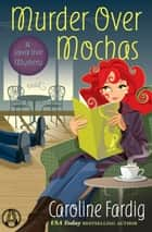 Murder Over Mochas - A Java Jive Mystery ebook by Caroline Fardig