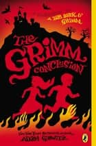 The Grimm Conclusion ebook by Adam Gidwitz