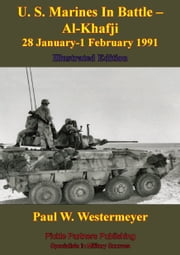 U. S. Marines In Battle - Al-Khafji 28 January-1 February 1991 Operation Desert Storm [Illustrated Edition] ebook by Paul W. Westermeyer
