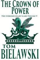 The Crown of Power ebook by Tom Bielawski