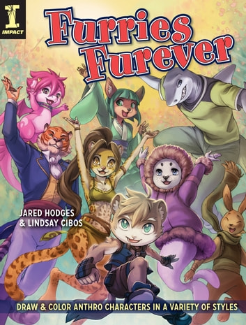 Furries Furever - Draw and Color Anthro Characters in a Variety of Styles ebook by Jared Hodges,Lindsay Cibos