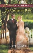 An Unexpected Wife (Mills & Boon Love Inspired Historical) ebook by Cheryl Reavis