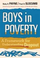 Boys in Poverty: A Framework for Understanding Dropout ebook by Ruby payne, Paul Slocum