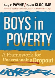 Boys in Poverty: A Framework for Understanding Dropout - A Framework for Understanding Dropout ebook by Ruby payne,Paul Slocum