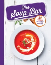 The Soup Bar - 80 recipes to heal & nourish ebook by Sara Lewis,Judith Wills