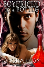 Boyfriend in a Bottle ebook by Shona Husk