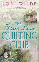 The True Love Quilting Club ebook by Lori Wilde