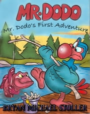 "Mister Dodo's First Adventure - ""Dodo's Don't Fly"" ebook by Bryan Michael Stoller"