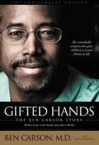 Gifted Hands 20th Anniversary Edition ebook by Ben Carson, M.D.