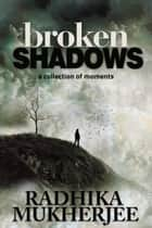 Broken Shadows ebook by Radhika Mukherjee