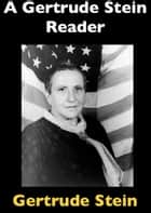 A Gertrude Stein Reader ebook by Gertrude Stein