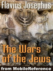 Wars Of The Jews Or Jewish War Or The History Of The Destruction Of Jerusalem (Mobi Classics) ebook by Flavius Josephus,William Whiston (Translator)