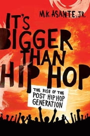 It's Bigger Than Hip Hop - The Rise of the Post-Hip-Hop Generation ebook by M. K. Asante Jr.
