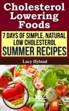 Cholesterol Lowering Foods Meal Plan: Summer Edition ebook by Lucy Hyland