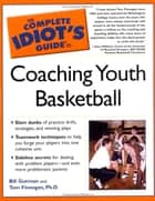 The Complete Idiot's Guide to Coaching Youth Basketball ebook by Bill Gutman,Tom Finnegan Ph.D