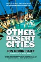 Other Desert Cities ebook by Jon Robin Baitz,Honor Moore
