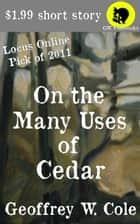 On the Many Uses of Cedar ebook by Geoffrey W. Cole