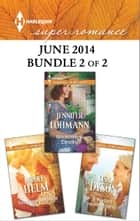 Harlequin Superromance June 2014 - Bundle 2 of 2 ebook by Nicole Helm,Jennifer Lohmann,Lisa Dyson