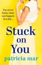 Stuck on You - A hilarious love story for anyone in search of a happy ending ebook by Patricia Mar