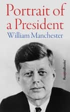 Portrait of a President ebook by William Manchester