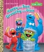 Happy and Sad, Grouchy and Glad (Sesame Street) ebook by Constance Allen, Tom Brannon