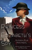 Princess Elizabeth's Spy ebook by Susan Elia MacNeal
