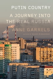 Putin Country - A Journey into the Real Russia ebook by Anne Garrels