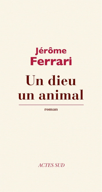 Un dieu un animal eBook by Jérôme Ferrari