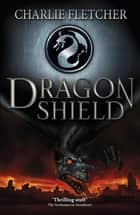 Dragon Shield - Book 1 eBook by Charlie Fletcher, Nick Tankard