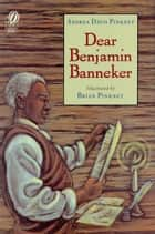 Dear Benjamin Banneker ebook by Andrea Davis Pinkney, Brian Pinkney