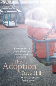 The Adoption - A deeply perceptive novel that will move you to tears ebook by Dave Hill