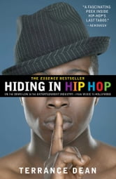 Hiding in Hip Hop - On the Down Low in the Entertainment Industry--from Music to Hollywood ebook by Terrance Dean