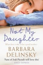 Not My Daughter ebook by Barbara Delinsky