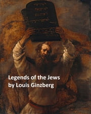 Legends of the Jews: all four volumes in a single file ebook by Louis Ginzberg,Henrietta Szold