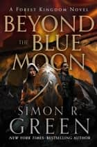 Beyond the Blue Moon ebook by Simon R. Green