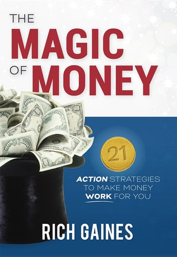 The magic of money ebook by rich a gaines 9780692555217 rakuten the magic of money 21 action strategies to make money work for you ebook by fandeluxe Images
