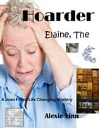 Elaine The Hoarder - A Life Changing Joan Freed Mystery Adventure, #5 ebook by Alexie Linn