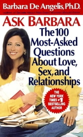 Ask Barbara - The 100 Most Asked Questions About Love, Sex, and Relationships ebook by Barbara De Angelis