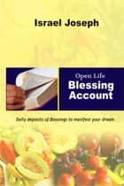 Open Life Blessing Account. ebook by Israel Joseph