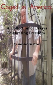 Caged in America: A Collection of Essays Celebrating Freedom ebook by Szandor Blestman